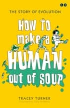 How To Make A Human Out Of Soup ebook by Tracey Turner, Sally Kindberg