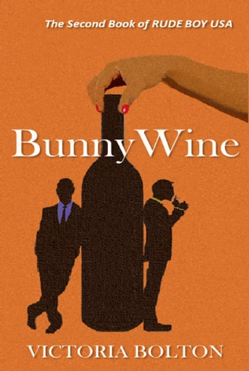 BunnyWine (Rude Boy USA Series Volume 2) ebook by Victoria Bolton