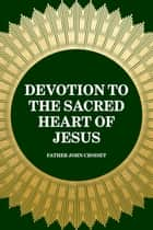 Devotion to the Sacred Heart of Jesus ebook by Father John Croiset