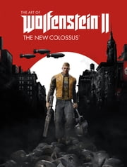 The Art of Wolfenstein II: The New Colossus 電子書 by MachineGames, Warwick Johnson Cadwell