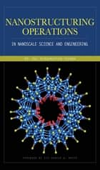 Nanostructuring Operations in Nanoscale Science and Engineering ebook by Kal Sharma
