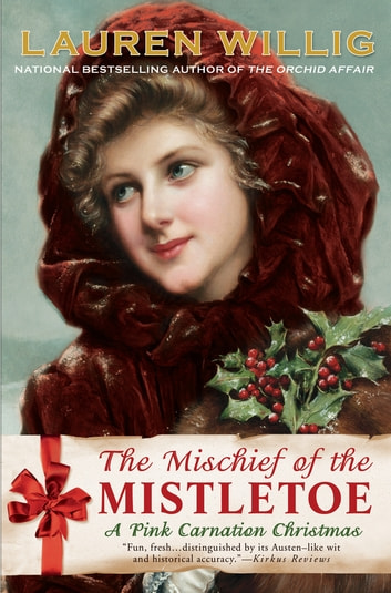 The Mischief of the Mistletoe - A Pink Carnation Christmas ebook by Lauren Willig