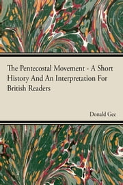 The Pentecostal Movement - A Short History And An Interpretation For British Readers ebook by Donald Gee