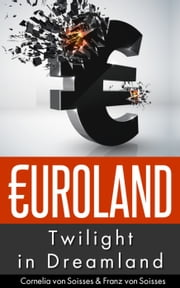 Euroland - Twilight in Dreamland ebook by Cornelia von Soisses,Franz von Soisses