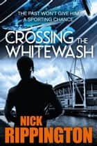 Crossing The Whitewash ebook by Nick Rippington
