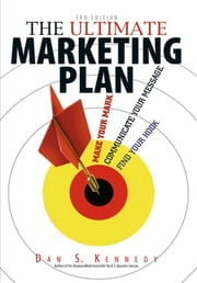 The Ultimate Marketing Plan - Find Your Hook. Communicate Your Message. Make Your Mark. ebook by Dan S. Kennedy