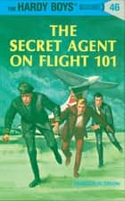 Hardy Boys 46: The Secret Agent on Flight 101 ebook by