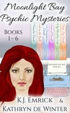 Moonlight Bay Psychic Mysteries Books 1-6 - Moonlight Bay Psychic Mystery Box Set, #1 ebook by K.J. Emrick, Kathryn De Winter