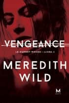 Vengeance - Le Carnet rouge : Livre 3 ebook by Meredith Wild