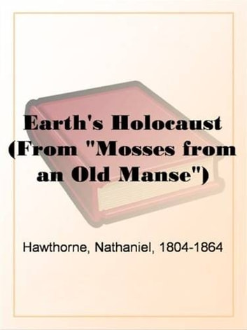 "Earth's Holocaust (From ""Mosses From An Old Manse"") ebook by Nathaniel,1804-1864 Hawthorne"