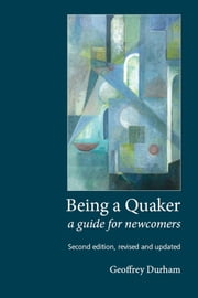 Being a Quaker - A Guide for Newcomers (Second edition, revised and updated) ebook by Geoffrey Durham