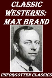 Classic Westerns: Max Brand ebook by Max Brand