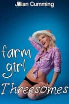 Farm Girl Threesomes (m/f/f, m/f/m Erotica) ebook by Jillian Cumming