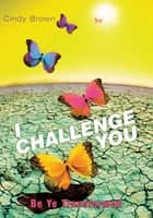 I Challenge You ebook by Cindy Brown
