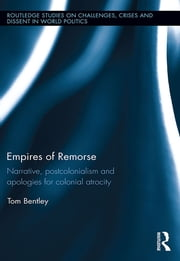 Empires of Remorse - Narrative, postcolonialism and apologies for colonial atrocity ebook by Tom Bentley