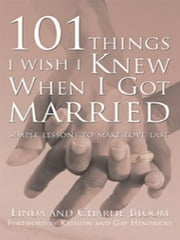 101 Things I Wish I Knew When I Got Married - Simple Lessons to Make Love Last ebook by Charlie Bloom