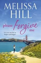 Please Forgive Me ebook by Melissa Hill