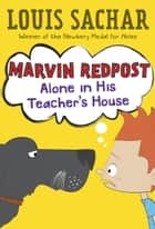 Marvin Redpost #4: Alone in His Teacher's House ebook by Louis Sachar,Adam Record