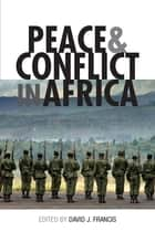 Peace and Conflict in Africa ebook by David Francis