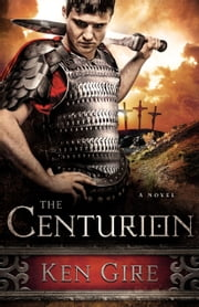 The Centurion ebook by Ken Gire