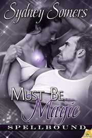 Must Be Magic ebook by Sydney Somers