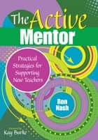 The Active Mentor - Practical Strategies for Supporting New Teachers ebook by Ronald J. Nash