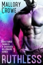 Ruthless - Fractured Farrells: A Damaged Billionaire Series ebook by Mallory Crowe