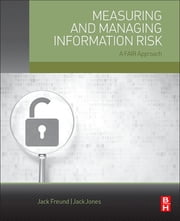 Measuring and Managing Information Risk - A FAIR Approach ebook by Jack Freund,Jack Jones