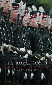 The Royal Scots - A Concise History ebook by Trevor Royle