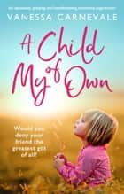A Child of My Own - An absolutely gripping and heartbreaking emotional page-turner ebook by