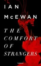 The Comfort of Strangers ebook by Ian McEwan