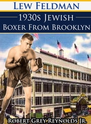 Lew Feldman 1930s Jewish Boxer From Brooklyn ebook by Robert Grey Reynolds Jr