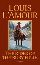 The Rider of the Ruby Hills - Stories ebook by Louis L'Amour