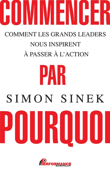 Commencer par pourquoi N.E. ebook by Simon Sinek
