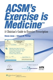 ACSM's Exercise is Medicine™ - A Clinician's Guide to Exercise Prescription ebook by Steven Jonas,Edward M. Phillips