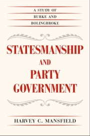 Statesmanship and Party Government - A Study of Burke and Bolingbroke ebook by Harvey C. Mansfield