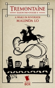 Tremontaine: A Wake in Riverside - (Episode 4) ebook by Malinda Lo,Ellen Kushner