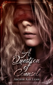 A Question of Counsel ebook by Archer Kay Leah