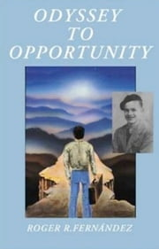 Odyssey To Opportunity ebook by Roger R. Fernández