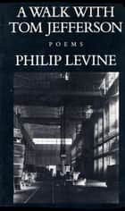 A Walk with Tom Jefferson ebook by Philip Levine