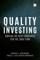 Quality Investing - Owning the best companies for the long term ebook by Torkell T. Eide, Lawrence A. Cunningham, Patrick Hargreaves