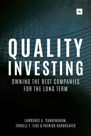 Quality Investing - Owning the best companies for the long term eBook by Torkell T. Eide,Lawrence A. Cunningham,Patrick Hargreaves