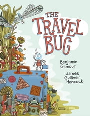 The Travel Bug ebook by Benjamin Gilmour, James Gulliver Hancock