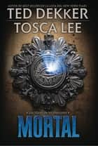 Mortal ebook by Ted Dekker, Tosca Lee