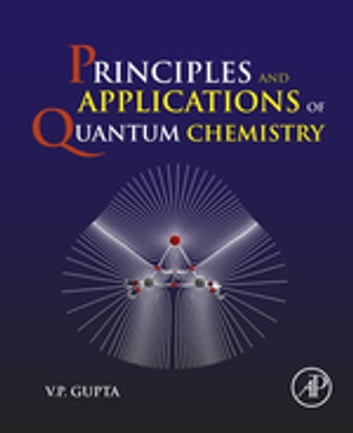 principles and applications of quantum chemistry ebook by v p gupta