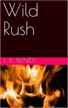 Wild Rush ebook by L. R. Wards