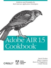 Adobe AIR 1.5 Cookbook - Solutions and Examples for Rich Internet Application Developers ebook by Kobo.Web.Store.Products.Fields.ContributorFieldViewModel