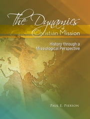 The Dynamics of Christian Mission: History through a Missiological Perspective ebook by Pierson, Paul E.
