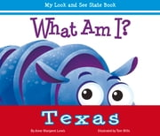 What Am I? Texas - My Look and See State Book ebook by Anne Margaret Lewis,Tom Mills