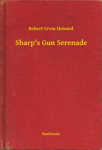 Sharp's Gun Serenade ebook by Robert Ervin Howard